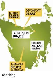 Tasmania Memes - devonport burnie 27887 19329 launceston 106153 hobart 216656 2011
