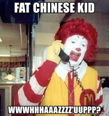 Meme Fat Chinese Kid - fat chinese kid wwwhhhaaazzzz uuppp ronald mcdonald call meme