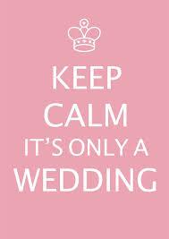 wedding quotes keep calm keep calm it s only a wedding www luckylittlelove lucky