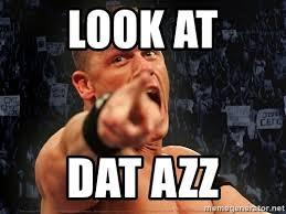 Dat Azz Meme - look at dat azz john cena smack down meme generator