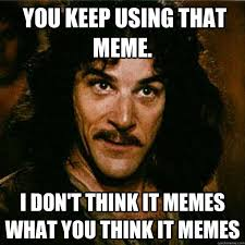 Meme What - you keep using that meme i don t think it memes what you think it