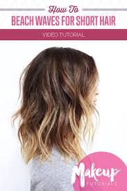 how to get beach waves for short hair easy hairstyles tutorials