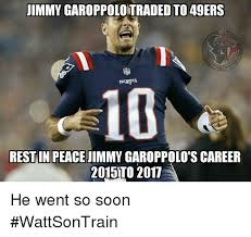 San Francisco 49ers Memes - immy garoppolotraded to 49ers nfl talk pa 10 rest in peace jimmy
