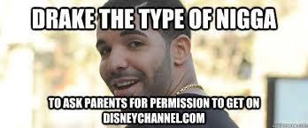 Drake The Type Of Meme - drake the type of nigga to ask parents for permission to get on