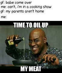 Ainsley Harriott Meme - when your gf s parents aren t home but you re ainsley harriott 9gag