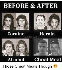 Heroin Meme - before after cocaine heroin sweightroom alcohol cheat meal those