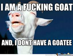Goatee Meme - i m a fvcking goat and i don t have a goatee by xynt meme center