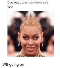 Wtf Face Meme - doubletap to unfuck beyonce s face wtf going on wtf meme on me me