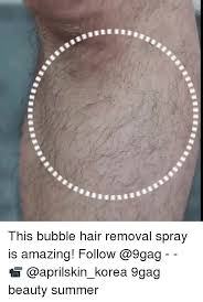 Meme Hair Removal - this bubble hair removal spray is amazing follow 9gag beauty