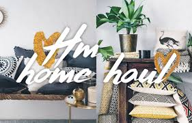 H M Home by H U0026m Home Haul March 2016 Zoe London Youtube