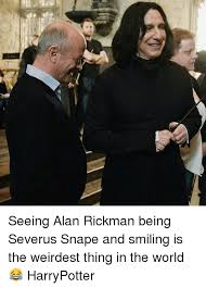 Severus Snape Memes - seeing alan rickman being severus snape and smiling is the weirdest