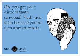 Wisdom Teeth Meme - here s hoping the loss of your wisdom teeth won t have any impact on