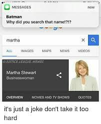 Martha Meme - o messages now batman why did you search that name martha all