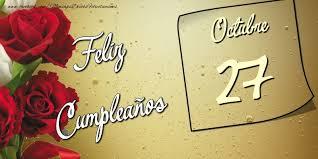 imagenes feliz octubre felicitaciones para 27 octubre feliz cumpleaños 27 octubre