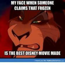 Best Disney Memes - my face when someone claims that frozen is the best disney movie