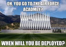Air Force One Meme - oh you go to the air force acadmey when will you be deployed
