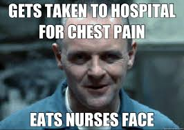 Chest Pain Meme - gets taken to hospital for chest pain eats nurses face misc