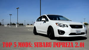 impreza subaru 2012 top 5 mods for subaru impreza 2 0i 2012 2013 2014 2015 youtube