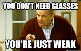 Glasses Meme - you don t need glasses you re just weak frank costanza quickmeme