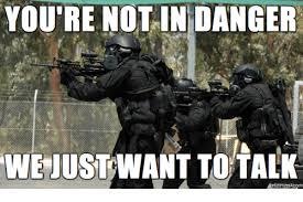 Swat Meme - you re not in danger we just want to talk memes com talking meme