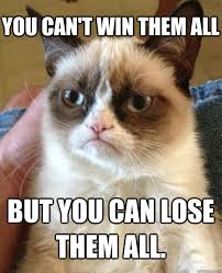 U Win Meme - you can t win them all but you can lose them all grumpy cat