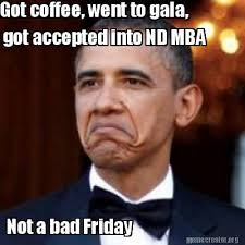 Mba Meme - meme creator got coffee went to gala got accepted into nd mba