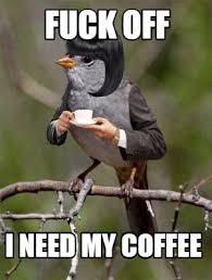 Fuck Off Meme - meme creator fuck off i need my coffee meme generator at
