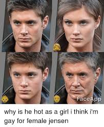 Meme Face App - face app why is he hot as a girl i think i m gay for female jensen
