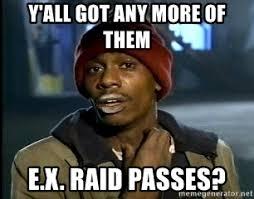Raid Meme - y all got any more of them e x raid passes chappelle crackhead