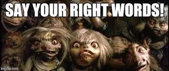 Labyrinth Meme - say your right words labyrinth goblin meme imgflip