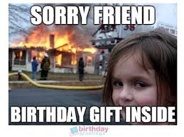Funny Memes About Friends - funny happy birthday meme for friend which will make friends laugh