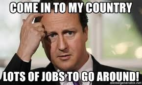David Cameron Meme - come in to my country lots of jobs to go around david cameron
