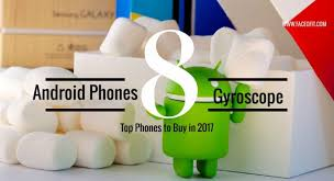 top android top android phones with gyroscope and accelerometer to buy in 2017