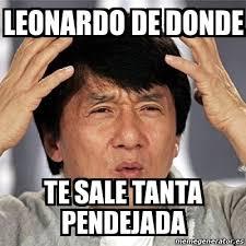 Meme Leonardo - meme jackie chan leonardo de donde te sale tanta pendejada
