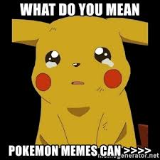 Pokemon Memes - what do you mean pokemon memes can pikachu crying meme