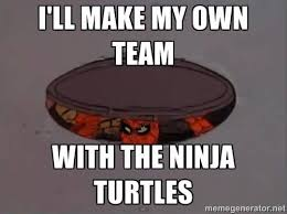 Making My Own Meme - i ll make my own team with the ninja turtles meme image golfian com