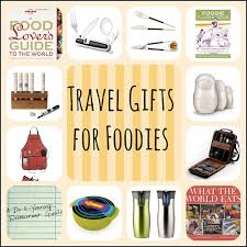 foodie gifts 10 travel gifts for foodies travel gift list