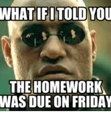 Psychology Meme - what ifi told you the homework was due on friday reverse