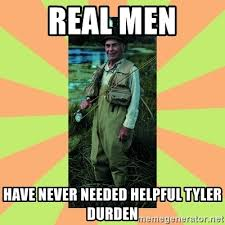 Tyler Durden Meme - real men have never needed helpful tyler durden old man river