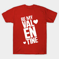 valentines day t shirts s day t shirts be my valentines day be my