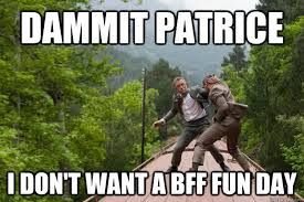 Patrice Meme - dammit patrice i don t want a bff fun day dammit patrice skyfall