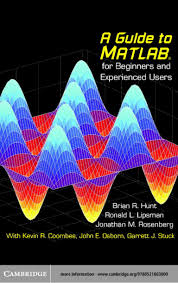 guide matlab a guide to matlab for beginners and experienced users hunt lipsman u2026