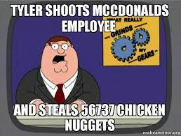 Tyler Meme - tyler shoots mccdonalds employee and steals 56737 chicken nuggets