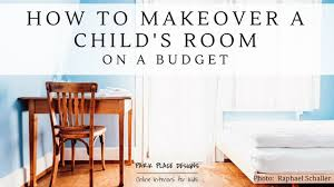 childs room how to makeover a child s room on a budget park place designs