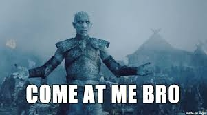 Come At Me Meme - night s king come at me bro meme on imgur