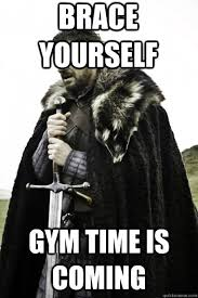 Gym Time Meme - prepare yourself game of thrones is here the best collection of quotes