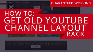 youtube channel layout 2015 how to get old youtube channel layout back no longer working youtube