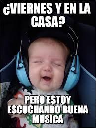 Meme Viernes - viernes y en la casa jammin baby meme on memegen