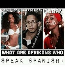 Puerto Rican Memes - dominican puerto rican cuban what are afrikans who speak spanish
