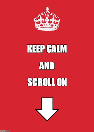Keep Calm And Meme - keep calm and scroll on imgflip